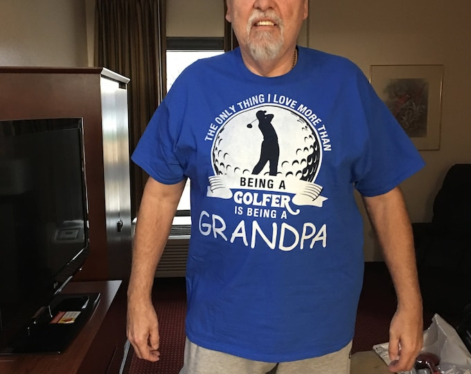 Grandpa T-Shirt, Custom Gift for Him, Men, Best Friend, The Only Thing I Love More Than Golf Is Being A Grandpa,
