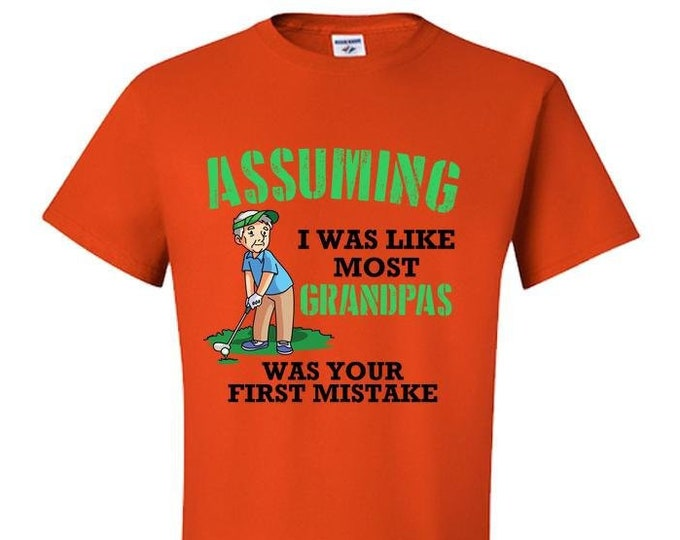 Golf T-Shirt, Gift for Him, Men GrandPa Dad, Best Friend, Assuming I Was Like Most Grandpas Was Your First Mistake,