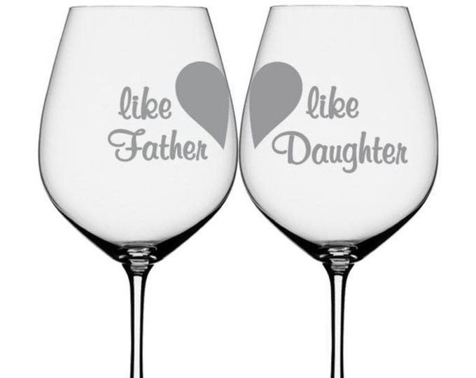 Etched Wine Glasses, Like Father Like Daughter