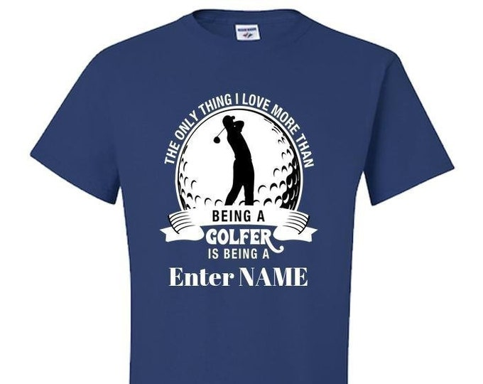 "Golf T-Shirt, The Only Thing I Love More Than Being a Golfer Is Being A ""NAME"", Personalized,"
