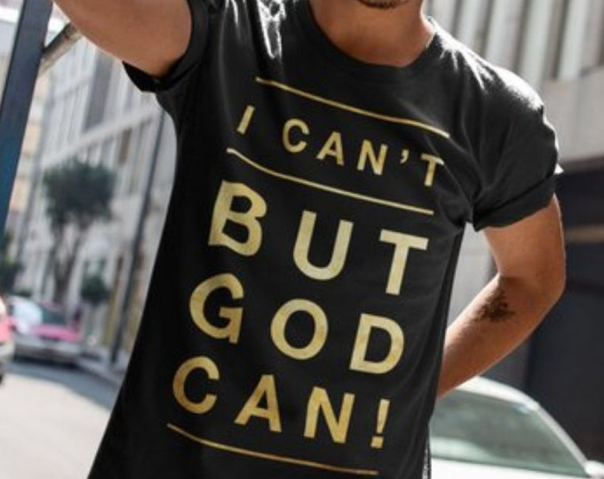 "Christian TShirt ""I Can't But God Can!"" - Unisex Sizes S - 6XL, Gift"