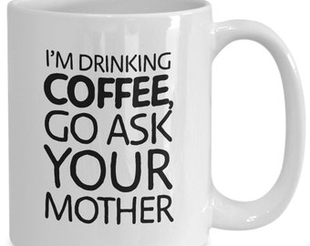 f1511b9e Father's Day Gift Mug, I'm Drinking Coffee Go Ask Your Mother, Funny Gift  for Father's Day, Coffee Mug For Dad From Daughter, Son, Grandson