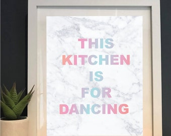 Kitchen print | This Kitchen is for dancing | Marble | Fun Gift | New Home | House warming | Wall art | Home decor