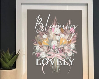Blooming Lovely Print | Floral Illustration | Gift | Quotes | wall art | Interiors | Dried Bouquet | A4 A3