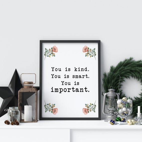 You is kind you is smart you is important - The Help book poster Movie  Quote, Black and White Art Print for Home Decor, Minimalist Wall Art