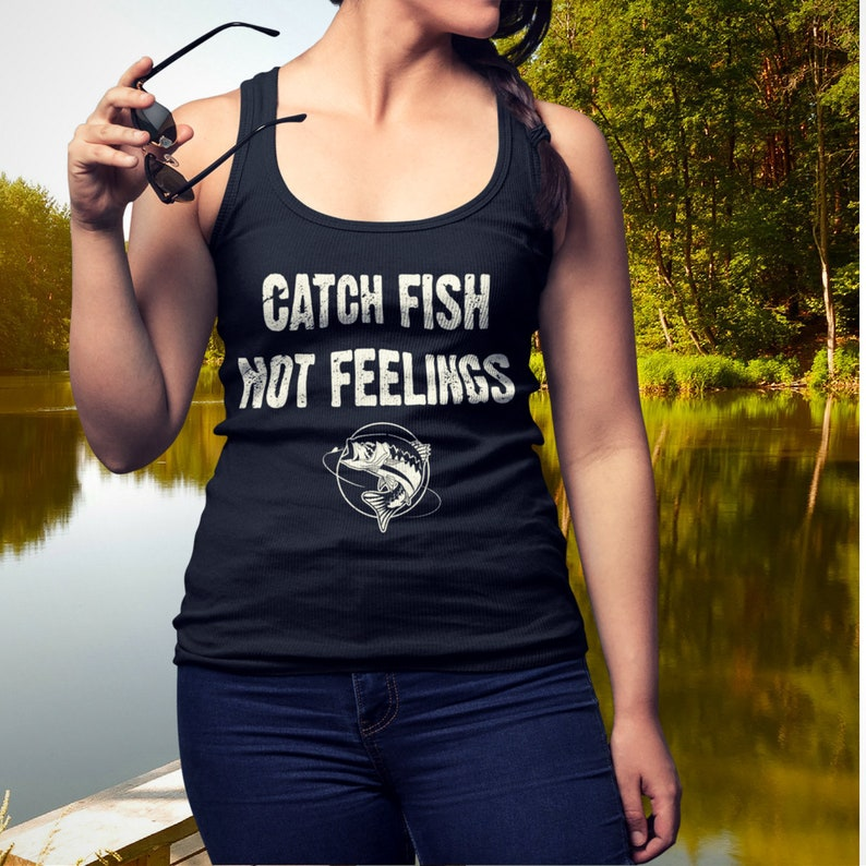 805b58acd6a666 Catch Fish Not Feelings Fishing Tank Top Women s