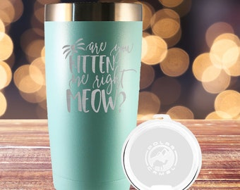 Are You Kitten Me Right Meow Tumbler, Insulated Tumbler, Engraved Cup, Custom Tumbler Cup, wine glass, Cat Lover, Cat, Crazy Cat Lady