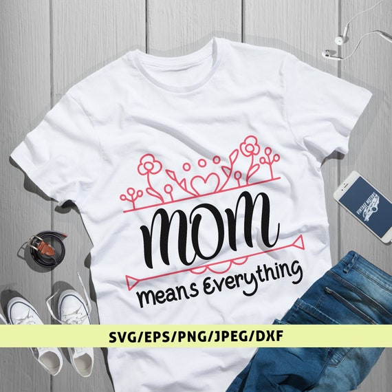 Mom Means Everything Saying Svg Birthday Gift