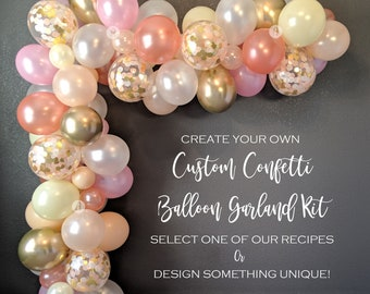 Confetti Balloon Garland Create Your Own Custom DIY Kit (5' to 50'), CHOOSE Your Own Colors and Confetti, Optional Pump & Finishing Kit