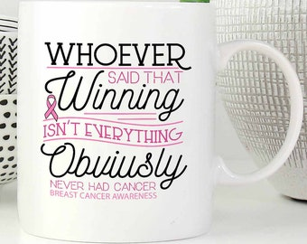 Whoever Said That Winning Isnt Everything Obviously Never Had Cancer Mug