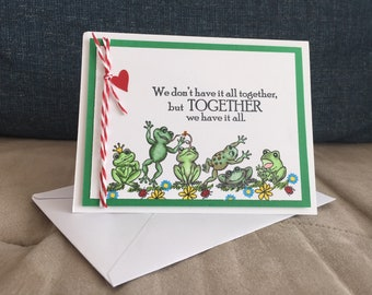 We don't have it all together, but together we have it all, fun frog card