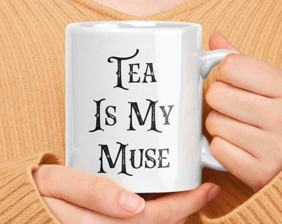Tea lovers mug - tea is my muse cup