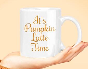 It's Pumpkin Latte Time - Fall Autumn Season Coffee Mug Tea Cup - Thanksgiving Tea Cup