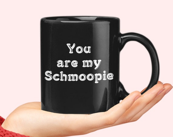 Valentines day mug - you are my schmoopie - coffee tea cup for wife husband girlfriend boyfriend fiance friend bestie bff