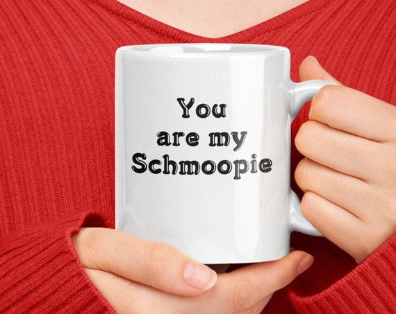 Valentines day gift - you are my schmoopie coffee tea mug