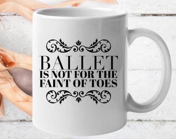 Ballet teacher gift - Ballet is not for the faint of toes mug  - Ballet Related Gifts - Ballerina Cup
