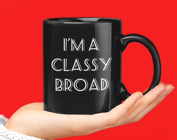 Bestie coffee mug - i'm a classy broad funny black tea cup for friend