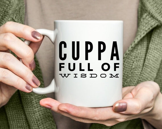 British tea cup - cuppa full of wisdom mug - uplifting gift