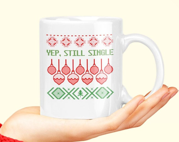 Ugly christmas mug - yep still single coffee tea cup