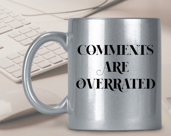 Social media coffee mug - comments are overrated tea cup - gift for college student