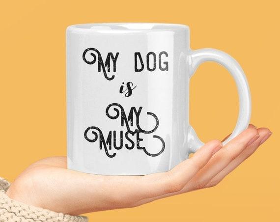 My dog is my muse coffee tea mug gifts for dog lovers