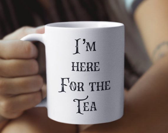 Tea lovers mug - here for the tea - funny cup - bridesmaids gift