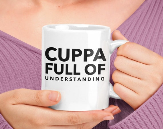 Gift for Therapist - Cuppa full of understanding mug - uplifting inspiring coffee tea cup