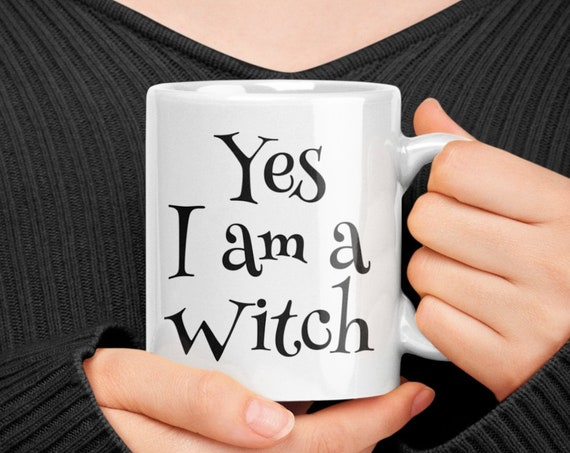 Wicca Mug -  Yes I am a Witch - Pagan Coffee mug tea cup - Witchcraft - Witches Brew