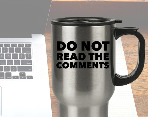 Funny social media gift - do not read the comments stainless steel travel mug - millennial gift