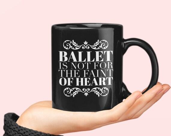 Black dance mug  ballerina gift  ballet is not for the faint of heart