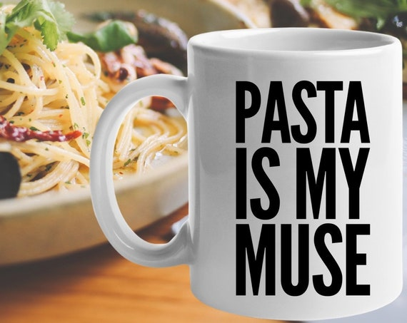 Gifts for pasta lovers - pasta is my muse mug - tea or coffee cup