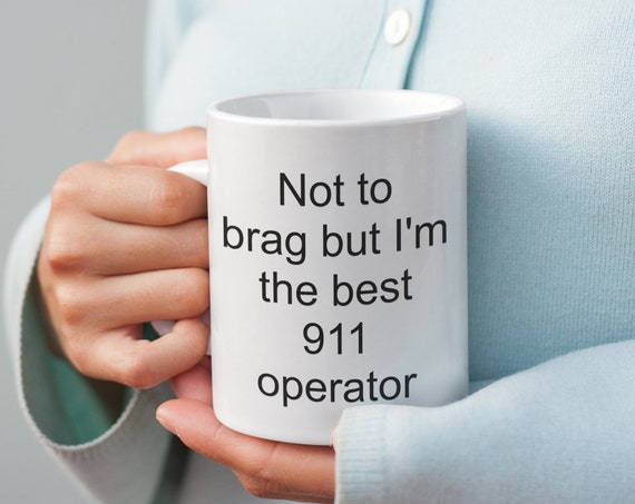 911 operator gifts - not to brag but i'm the best 911 operator coffee mug tea cup - emergency dispatcher