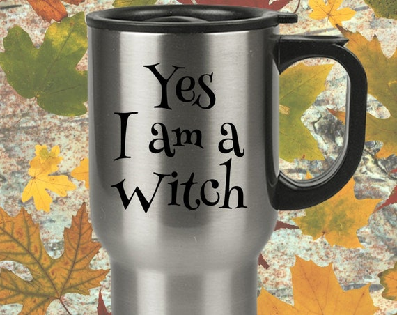 Pagan Travel Mug -  Yes I am a witch coffee tea mug - Witch cup - Witchcraft - Witches Brew