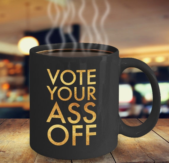 Election mugs vote your ass off black coffee tea mug