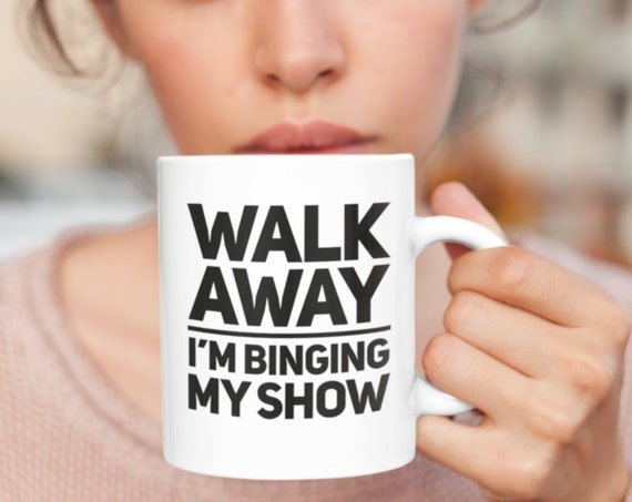TV lovers gifts - walk away i'm binging my show cup - coffee or tea mug for couch potato