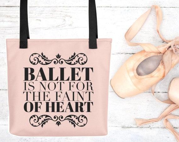 Ballet related gifts - Ballerina Tote bag -  Ballet is not for the faint of heart - Dance teacher gift