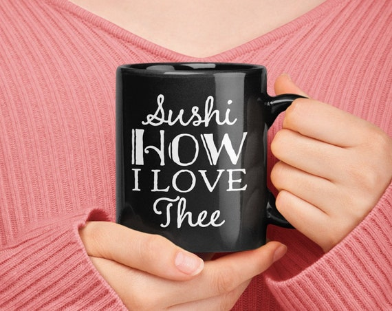 Sushi themed gifts - sushi how i love thee black mug - tea or coffee cup