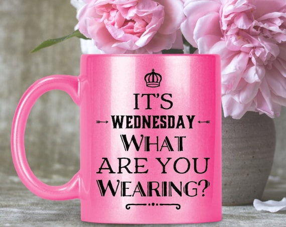 Pop culture coffee mug - its wednesday what are you wearing pink sparkly tea cup