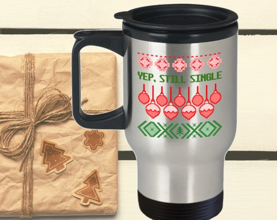 Ugly christmas mug - yep still single travel cup - funny holiday gift - ugly sweater party favor