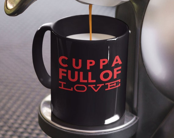 Valentines Day Mug - Cuppa full of love cup  - Inspirational Motivational Coffee Mug - Gift for Friend Wife Mom Bestie BFF
