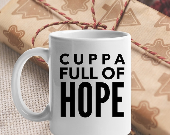 Inspirational mugs - cuppa full of hope coffee tea cup - uplifting gift