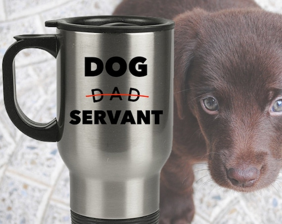 Travel mug for dog lovers  dog dad servant  gifts for new puppy owners
