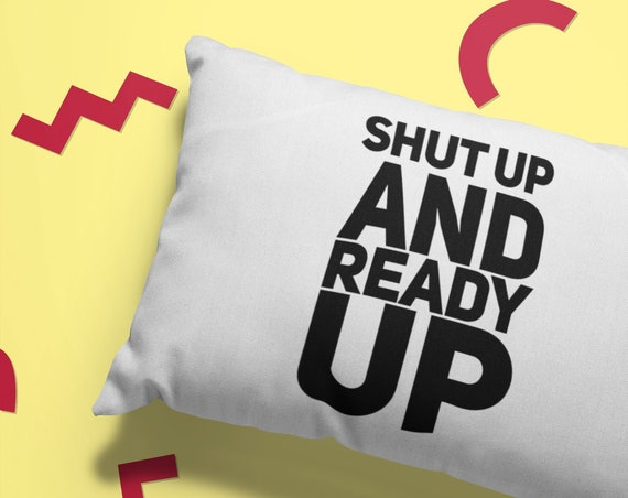 Gift for gamer - shut up and ready up pillowcase for video game players