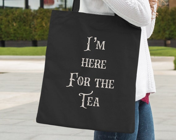 Funny Tote bag - Here for the Tea Large Sturdy Handbag - Gift for Best Friends