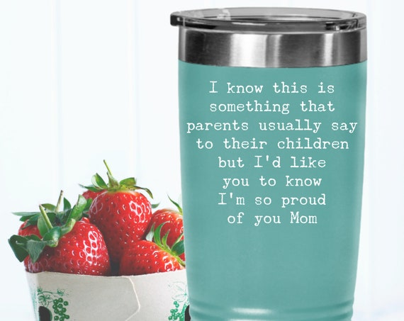 Mothers Day Mug - Heartfelt Gift - I'm so proud of you Mom 20oz or 30oz Insulated Tumbler - Coffee Mug for Mom