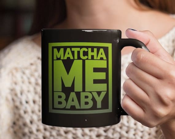 Matcha Lovers Black Tea Mug  Matcha me baby  Gifts for green tea drinkers