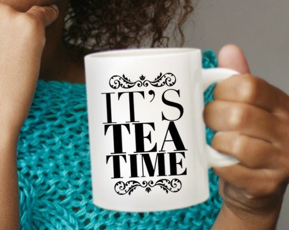 It's tea time mug gift cup for tea lovers