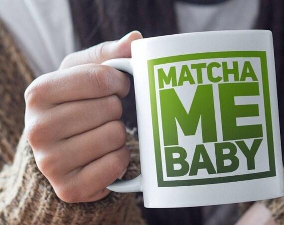 Matcha lovers tea mug  matcha me baby  gifts for tea drinkers
