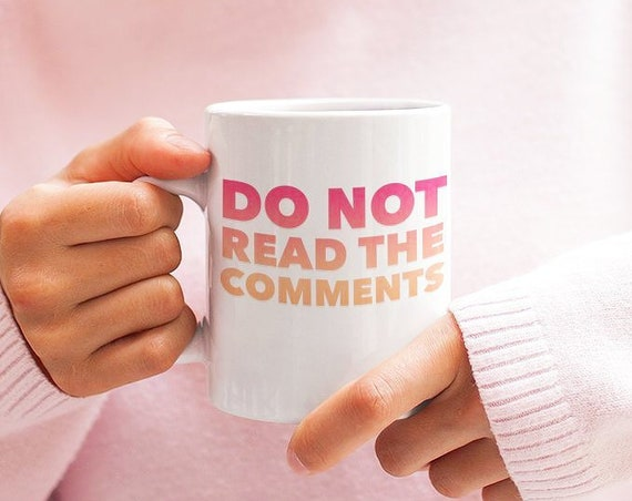 Funny coffee mug - do not read the comments tea cup - Social Media Cup - Millennial Gift