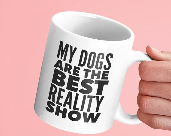 Dog lover gift - my dogs are the best reality show coffee tea mug